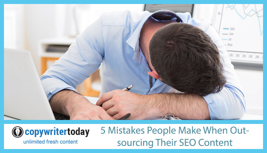 5 Mistakes People Make When Outsourcing Their SEO Content