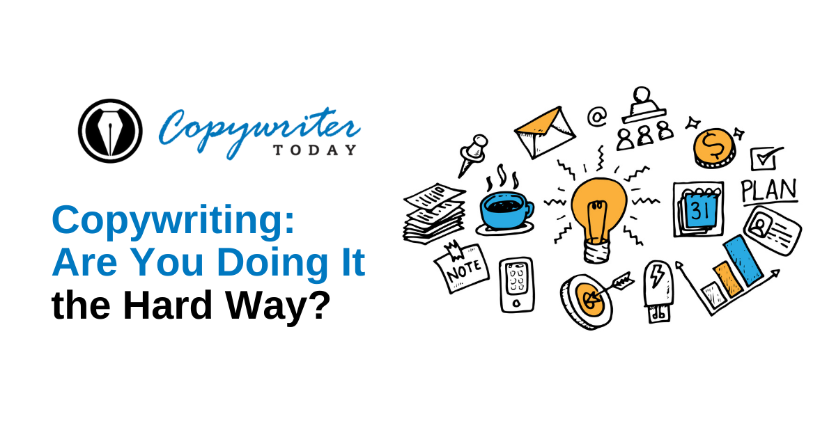 Copywriting: Are You Doing It The Hard Way?