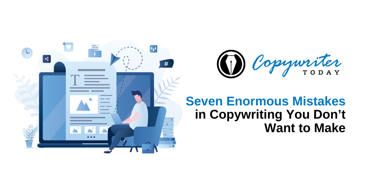 Seven Enormous Mistakes in Copywriting You Don't Want to Make