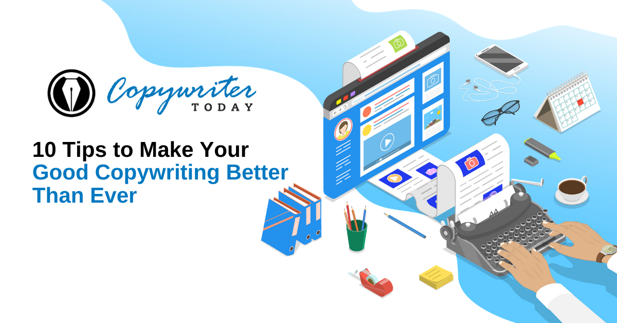10 Tips to Make Your Good Copywriting Better Than Ever