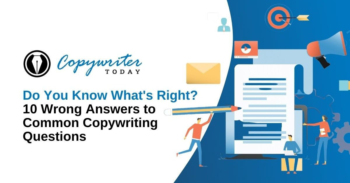 Do You Know What's Right? 10 Wrong Answers to Common Copywriting Questions
