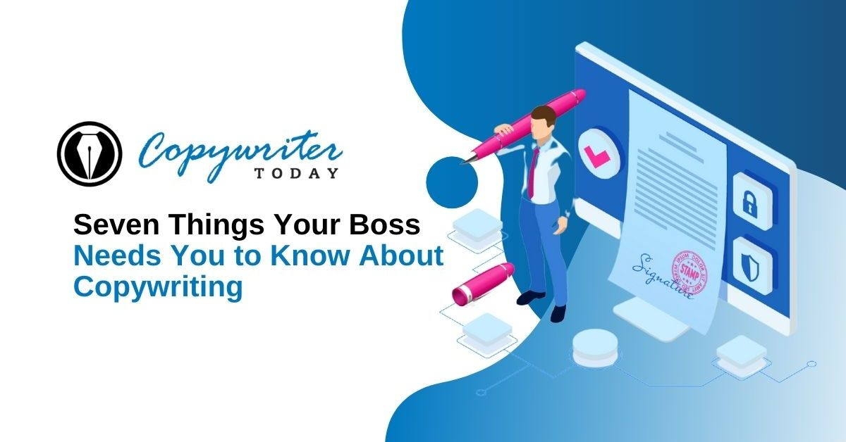 7 Things Your Boss Needs You To Know About Copywriting