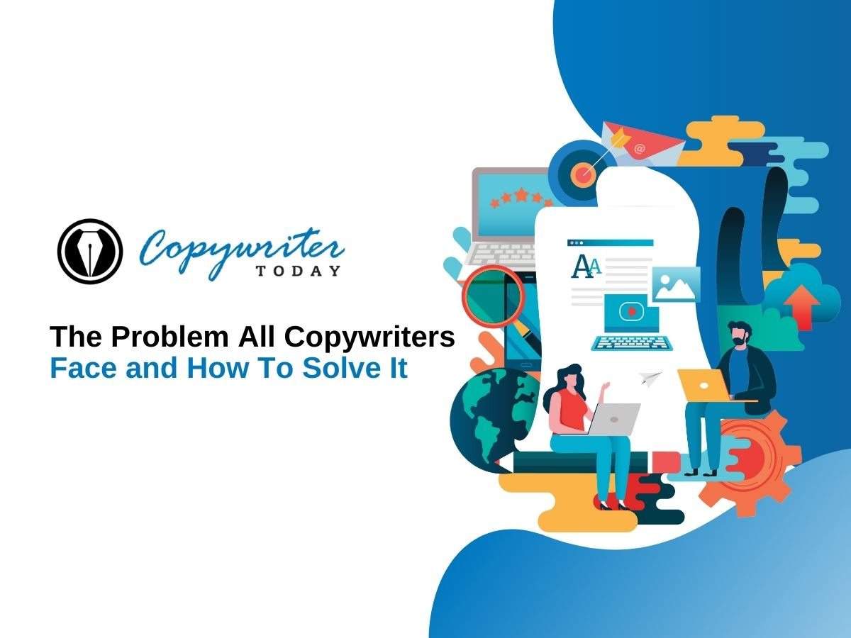 The Problem All Copywriters Face and How To Solve It
